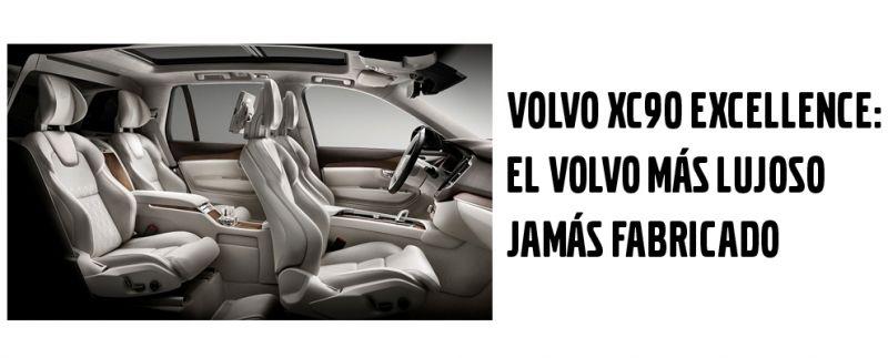 VOLVO XC90 EXCELLENCE: EL VOLVO MÁS LUJOSO JAMÁS FABRICADO