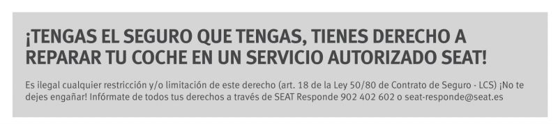 TENGAS EL SEGURO QUE TENGAS, TIENES DERECHO A REPARARLO EN UN SERVICIO AUTORIZADO SEAT