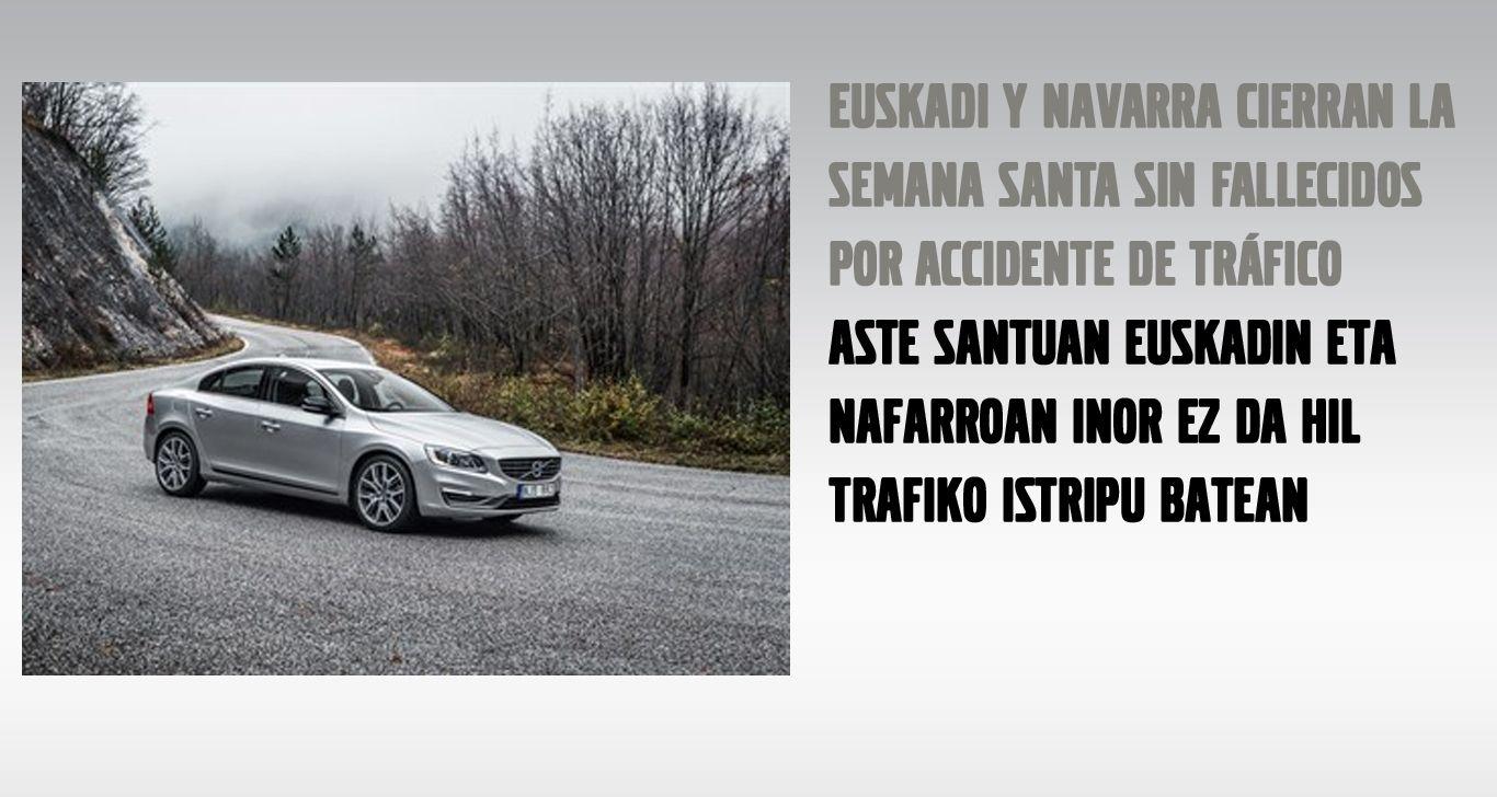 EUSKADI Y NAVARRA CIERRAN LA SEMANA SANTA SIN FALLECIDOS POR ACCIDENTE DE TRÁFICO