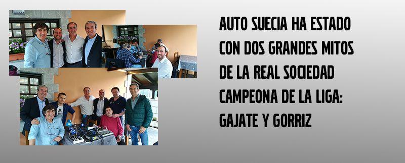 AUTO SUECIA HA ESTADO CON DOS GRANDES MITOS DE LA REAL SOCIEDAD CAMPEONA DE LIGA: GAJATE Y GORRIZ