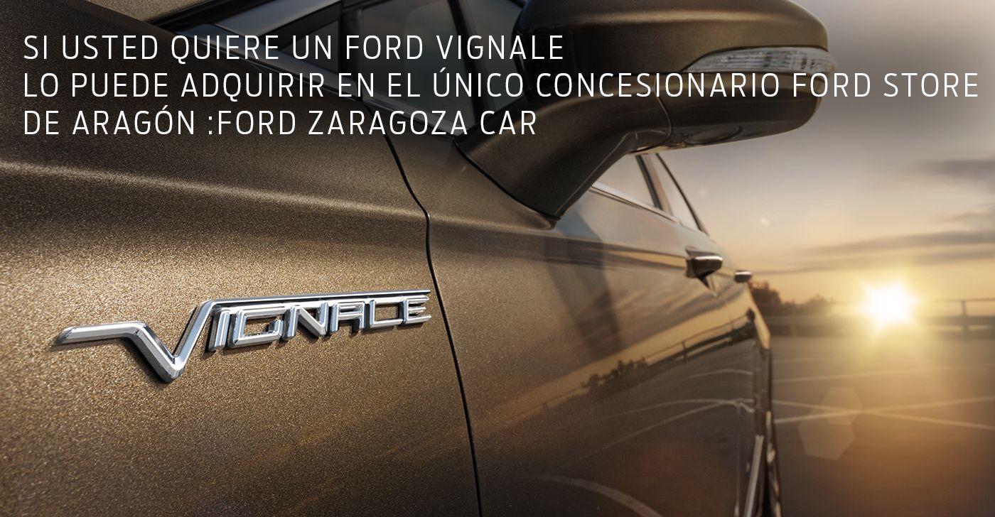 FORD VIGNALE EN EL ÚNICO CONCESIONARIO FORD STORE DE ARAGÓN :FORD ZARAGOZA CAR