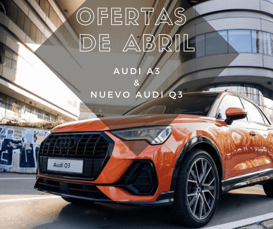 Ofertas de abril: Audi A3 y nuevo Q3 (Solo hasta el 30/04)